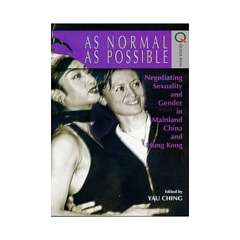 As Normal as Possible:Negotiating Sexuality and Gender in Mainland China and Hong Kong