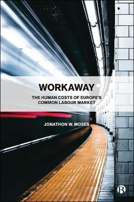 Workaway : The Human Costs of Europe's Common Labour Market