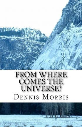 From Where Comes the Universe? : A Layman's Guide to the Physics of Empty Space