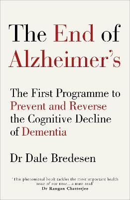 The End of Alzheimer's : The First Programme to Prevent and Reverse the Cognitive Decline of Dementia