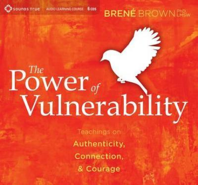 Power of Vulnerability : Teachings on Authenticity, Connection and Courage
