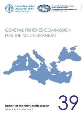 General Fisheries Commission for the Mediterranean : report of the thirty-ninth session, Milan, Italy, 25-29 May 2015
