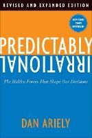 Predictably Irrational, Revised : The Hidden Forces That Shape Our Decisions