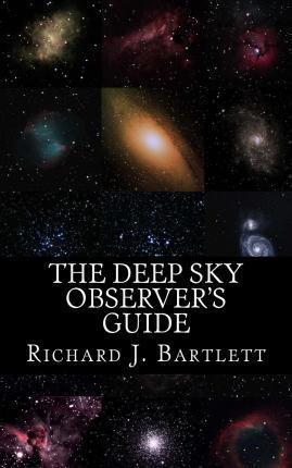The Deep Sky Observer's Guide : Astronomical Observing Lists Detailing Over 1,300 Night Sky Objects for Binoculars and Small Telescopes