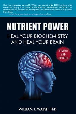 Nutrient Power : Heal Your Biochemistry and Heal Your Brain
