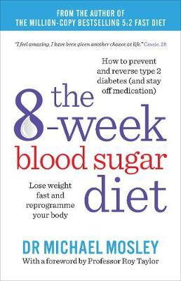 The 8-Week Blood Sugar Diet : Lose weight and reprogramme your body