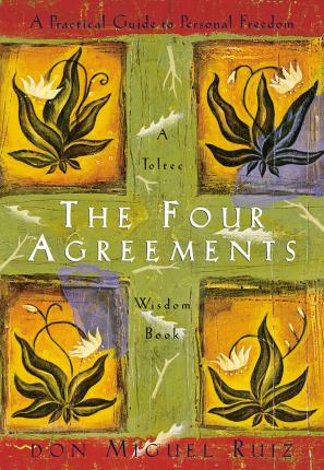 The Four Agreements : A Practical Guide to Personal Freedom (A Toltec Wisdom Book)