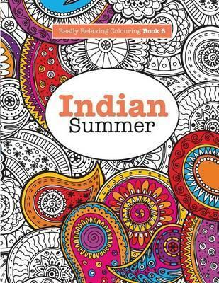 Really RELAXING Colouring Book 6 : Indian Summer - A Jewelled Journey through Indian Pattern and Colour