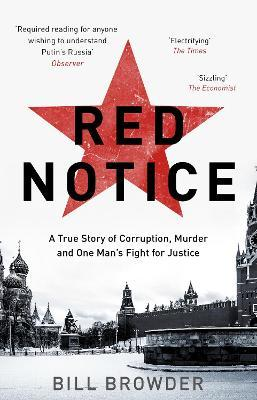 Red Notice : A True Story of Corruption, Murder and how I became Putin's no. 1 enemy