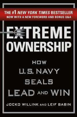Extreme Ownership : How U.S. Navy Seals Lead and Win