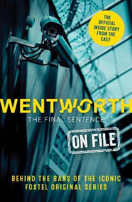 Wentworth - The Final Sentence On File : Behind the bars of the iconic FOXTEL Original series
