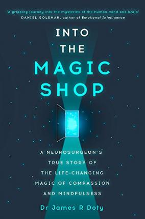 Into the Magic Shop : A neurosurgeon's true story of the life-changing magic of mindfulness and compassion that inspired the hit K-pop band BTS