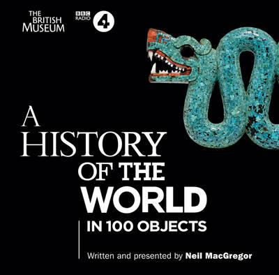 A History of the World in 100 Objects : The landmark BBC Radio 4 series