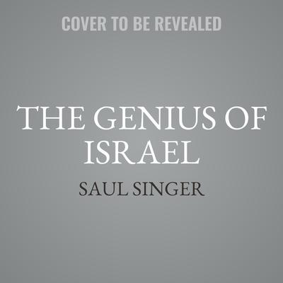 The Genius of Israel : What One Small Nation Can Teach the World