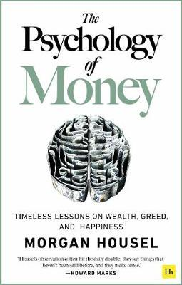 The Psychology of Money : Timeless lessons on wealth, greed, and happiness