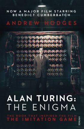 Alan Turing: The Enigma : The Book That Inspired the Film The Imitation Game