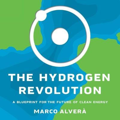 The Hydrogen Revolution : A Blueprint for the Future of Clean Energy