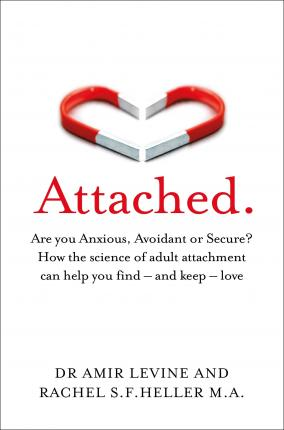 Attached : Are you Anxious, Avoidant or Secure? How the science of adult attachment can help you find - and keep - love