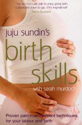 Birth Skills : Proven pain-management techniques for your labour and birth