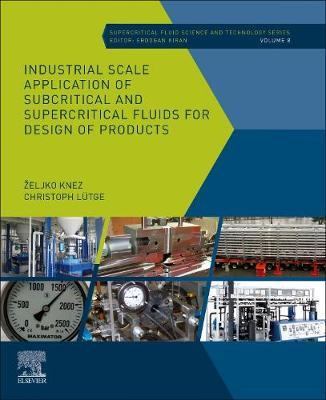 Industrial Scale Application of Subcritical and Supercritical Fluids for Design of Products: Volume 10