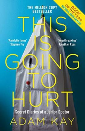 This is Going to Hurt : Secret Diaries of a Junior Doctor