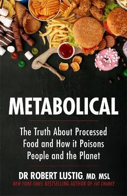Metabolical : The truth about processed food and how it poisons people and the planet